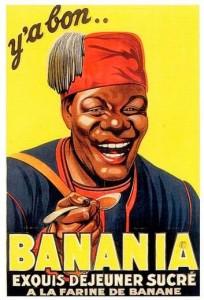 Banania slogan porteur des stéréotypes racistes qui ont nourri la caricature du Noir de l'époque Selon la légende, ce slogan proviendrait d'un tirailleur sénégalais blessé au front et embauché dans l'usine de Courbevoie. Goûtant le produit il aurait déclaré en « moi y'a dit » : « Y'a bon ». Depuis les années 1970, certaines critiques considèrent ce slogan comme porteur des stéréotypes racistes qui ont nourri la caricature du Noir de l'époque (sourire niais, amis des enfants donc grand enfant et incapable de s'exprimer correctement dans une langue française qu'il se doit de manier) et symbole du colonialisme (tout comme sa mascotte « L'ami Y'a bon »).